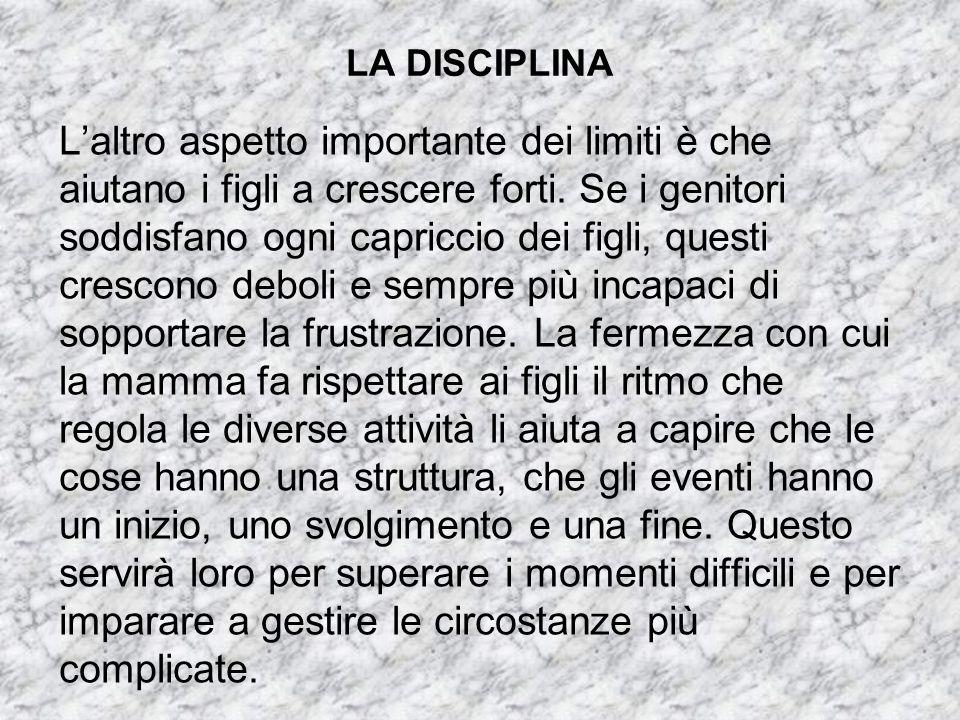 LA DISCIPLINA Man mano che cresce, un figlio deve essere coinvolto nella comprensione e nell'accettazione dei limiti.