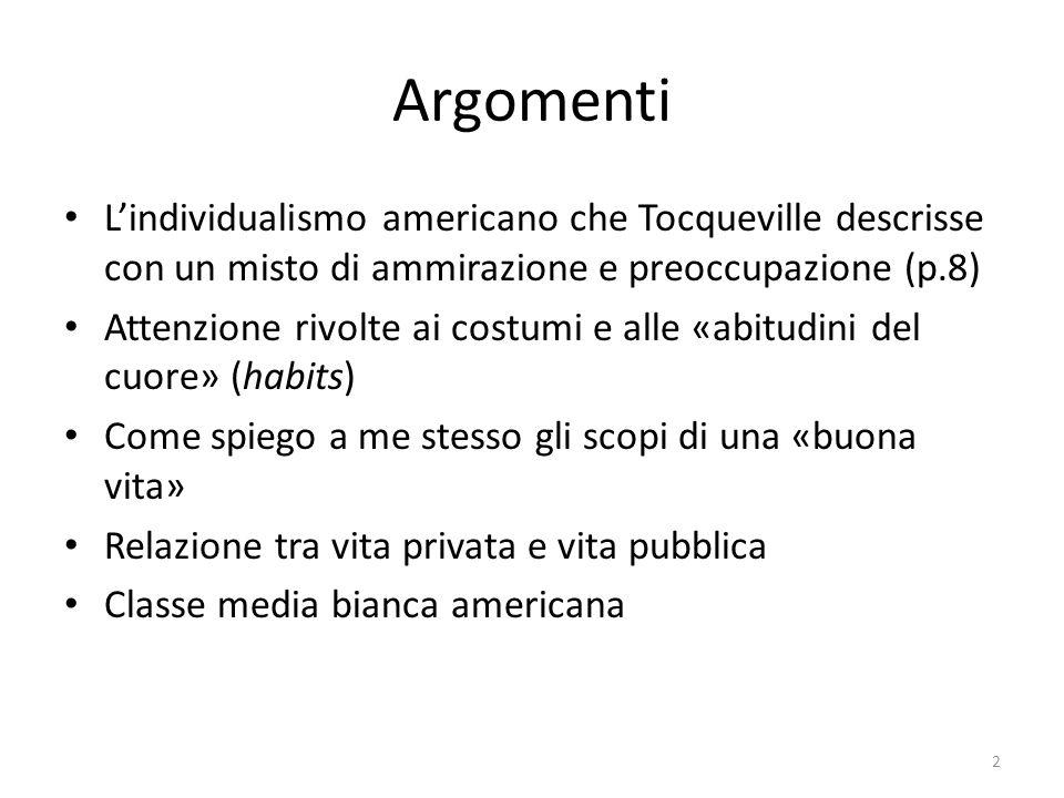 Argomenti L'individualismo americano che Tocqueville descrisse con un misto di ammirazione e preoccupazione (p.8) Attenzione rivolte ai costumi e alle