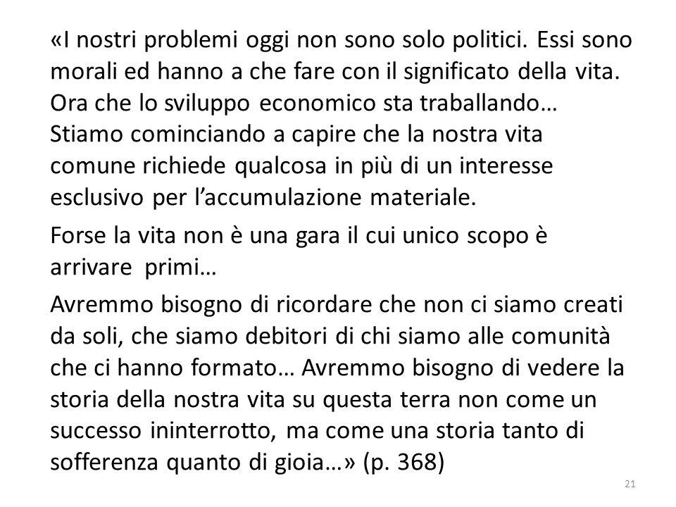 «I nostri problemi oggi non sono solo politici. Essi sono morali ed hanno a che fare con il significato della vita. Ora che lo sviluppo economico sta