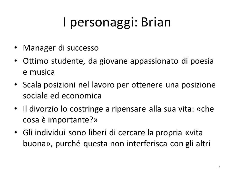 I personaggi: Brian Manager di successo Ottimo studente, da giovane appassionato di poesia e musica Scala posizioni nel lavoro per ottenere una posizi