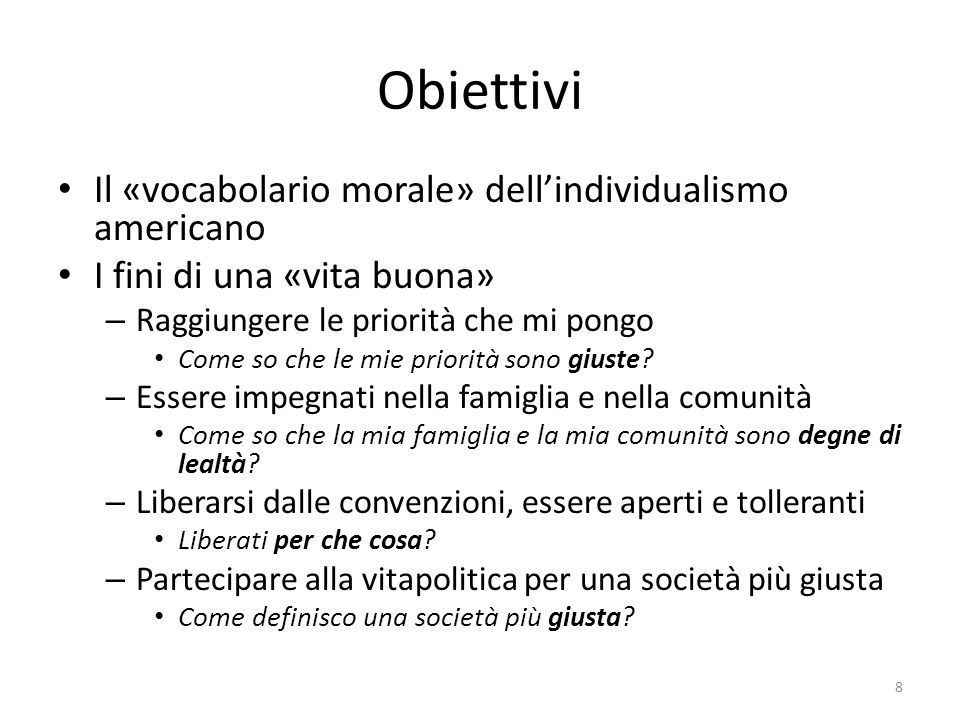 Obiettivi Il «vocabolario morale» dell'individualismo americano I fini di una «vita buona» – Raggiungere le priorità che mi pongo Come so che le mie p