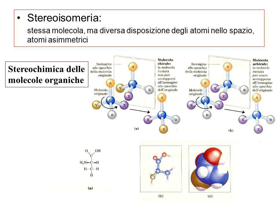 Stereoisomeria: stessa molecola, ma diversa disposizione degli atomi nello spazio, atomi asimmetrici Stereochimica delle molecole organiche