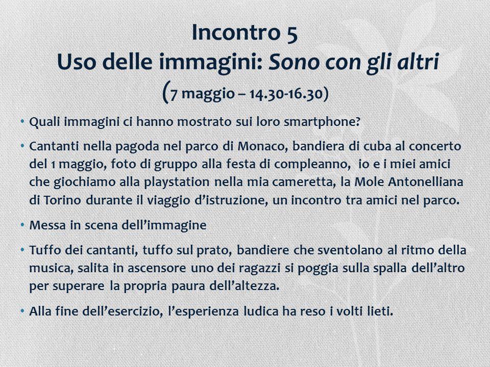 Incontro 5 Uso delle immagini: Sono con gli altri ( 7 maggio – 14.30-16.30) Quali immagini ci hanno mostrato sui loro smartphone? Cantanti nella pagod