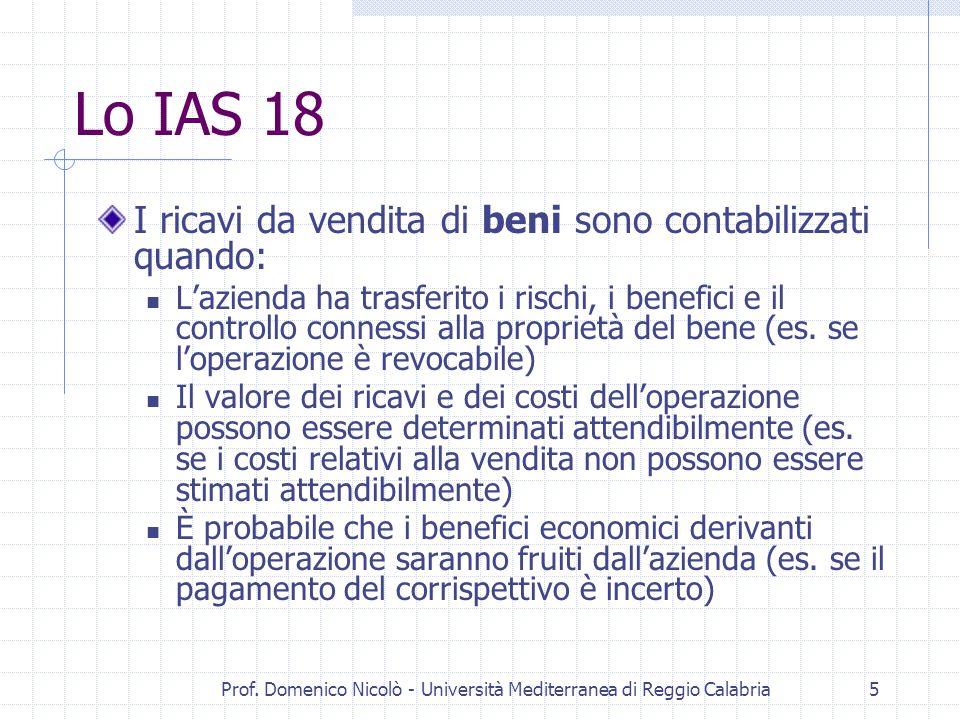 Prof. Domenico Nicolò - Università Mediterranea di Reggio Calabria5 Lo IAS 18 I ricavi da vendita di beni sono contabilizzati quando: L'azienda ha tra
