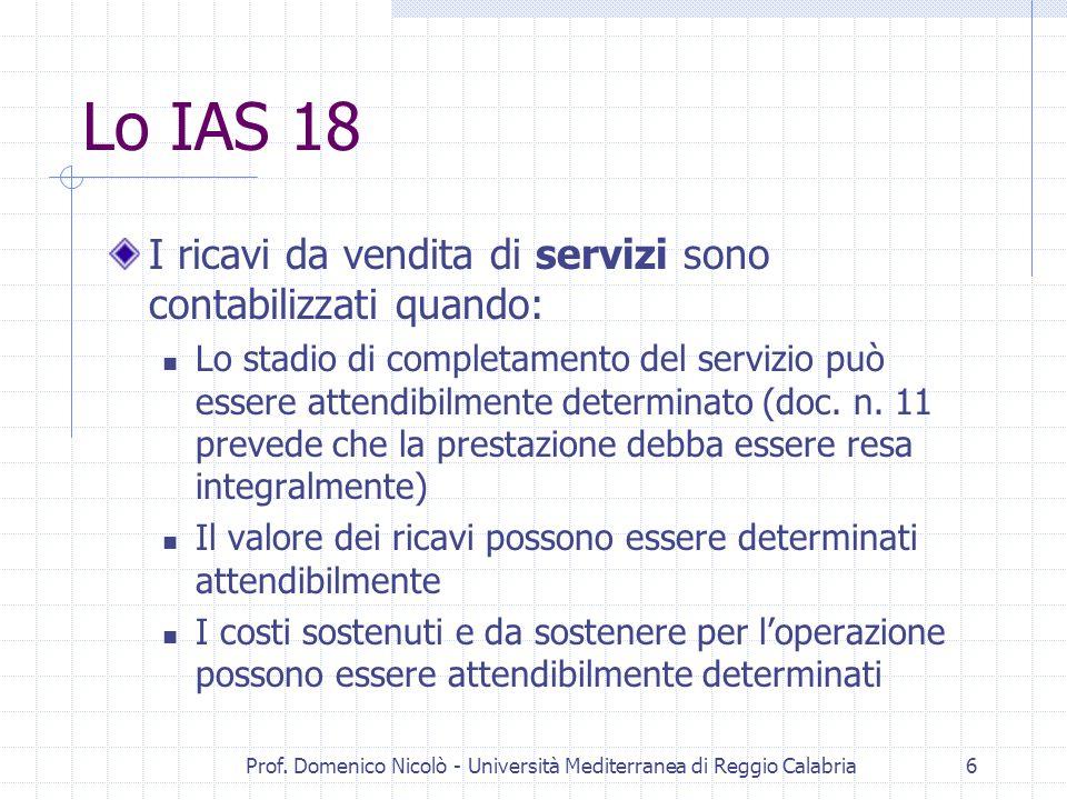Prof. Domenico Nicolò - Università Mediterranea di Reggio Calabria6 Lo IAS 18 I ricavi da vendita di servizi sono contabilizzati quando: Lo stadio di