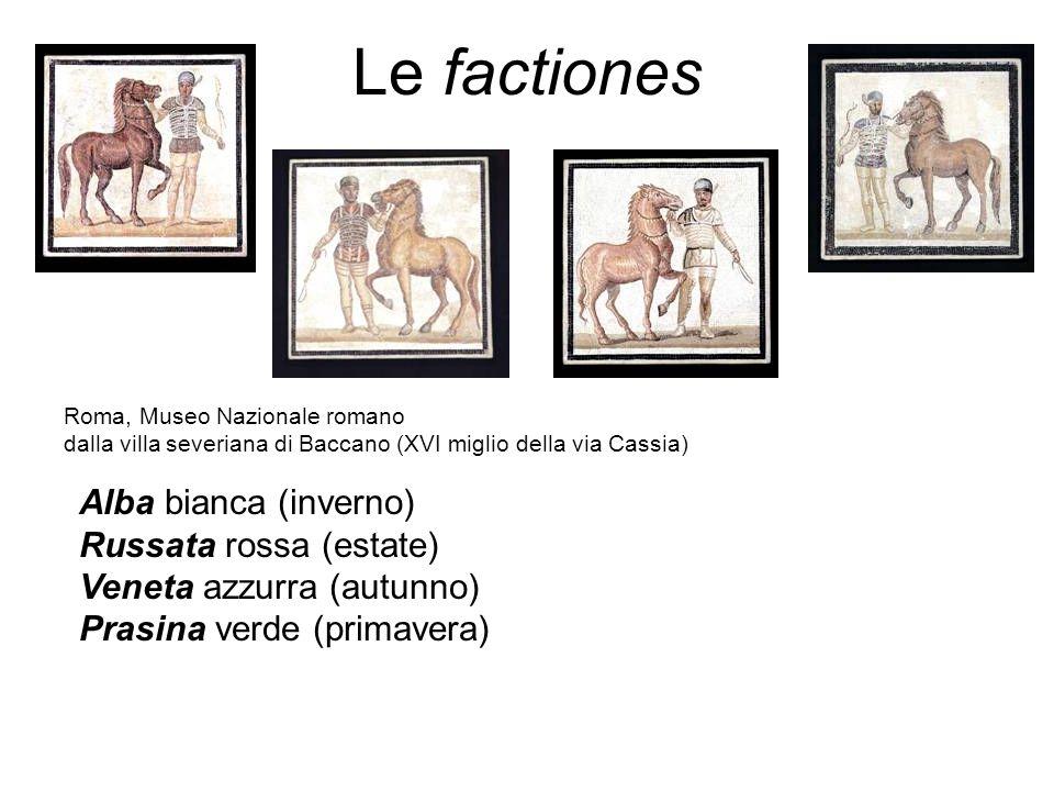 Le factiones Alba bianca (inverno) Russata rossa (estate) Veneta azzurra (autunno) Prasina verde (primavera) Roma, Museo Nazionale romano dalla villa