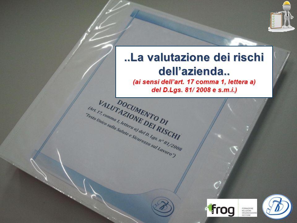 ..La valutazione dei rischi dell'azienda.. (ai sensi dell'art. 17 comma 1, lettera a) del D.Lgs. 81/ 2008 e s.m.i.)