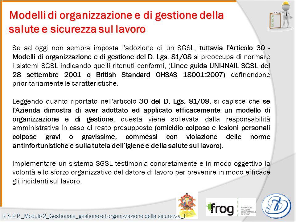 Modelli di organizzazione e di gestione della salute e sicurezza sul lavoro Se ad oggi non sembra imposta l adozione di un SGSL, tuttavia l Articolo 30 - Modelli di organizzazione e di gestione del D.