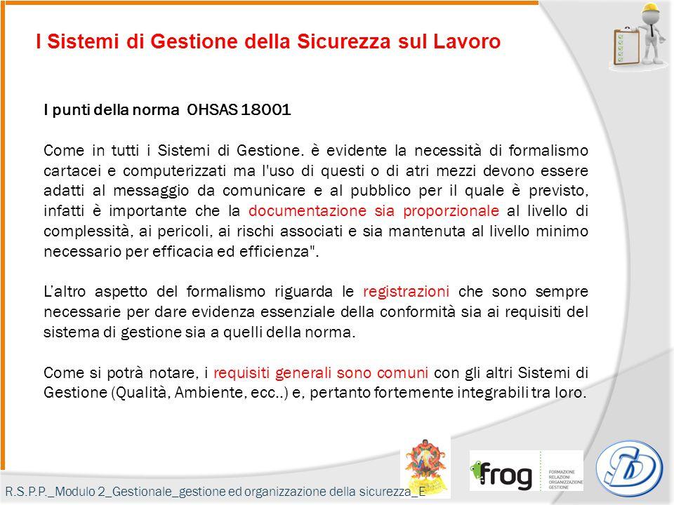I Sistemi di Gestione della Sicurezza sul Lavoro I punti della norma OHSAS 18001 Come in tutti i Sistemi di Gestione. è evidente la necessità di forma