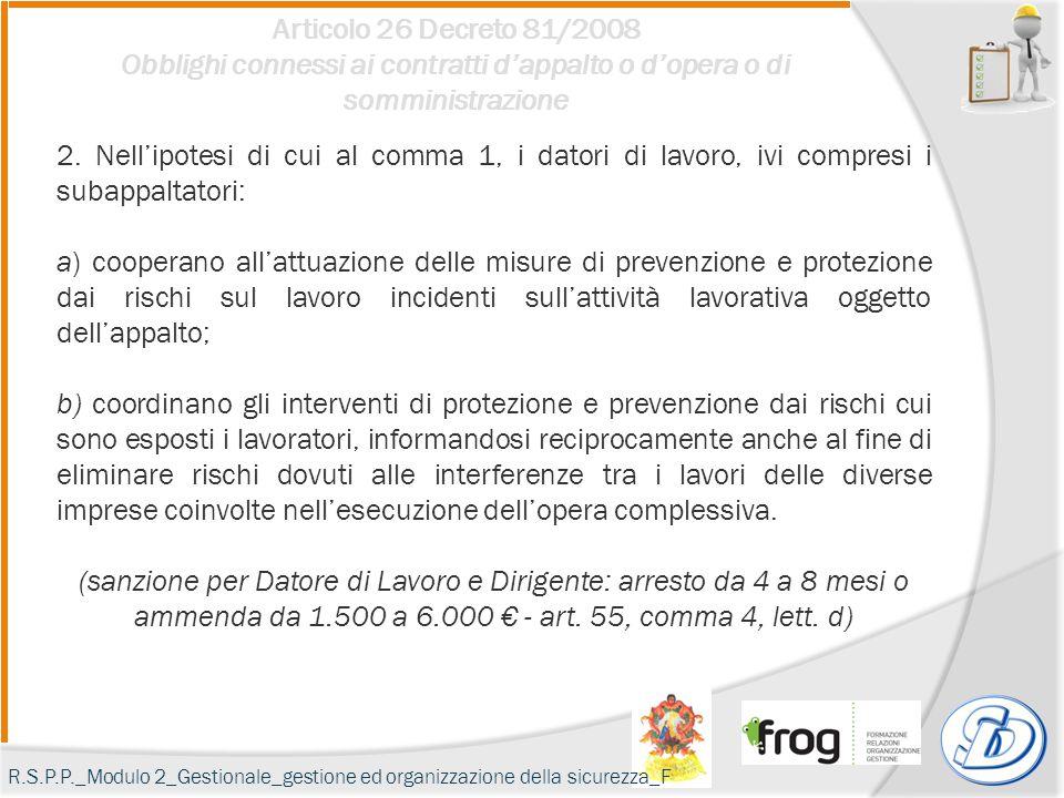 Articolo 26 Decreto 81/2008 Obblighi connessi ai contratti d'appalto o d'opera o di somministrazione 2. Nell'ipotesi di cui al comma 1, i datori di la