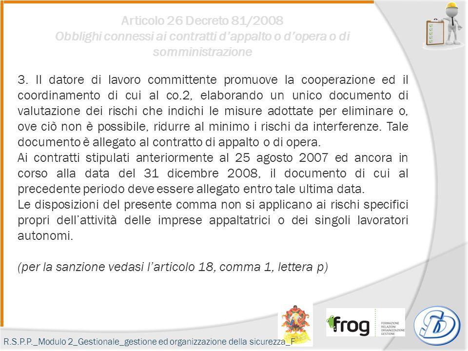 Articolo 26 Decreto 81/2008 Obblighi connessi ai contratti d'appalto o d'opera o di somministrazione 3. Il datore di lavoro committente promuove la co