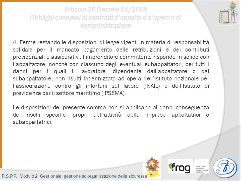 Articolo 26 Decreto 81/2008 Obblighi connessi ai contratti d'appalto o d'opera o di somministrazione 4. Ferme restando le disposizioni di legge vigent