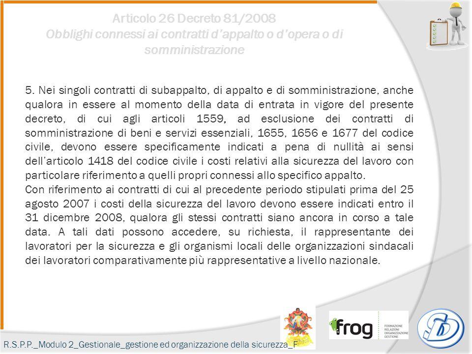 Articolo 26 Decreto 81/2008 Obblighi connessi ai contratti d'appalto o d'opera o di somministrazione 5. Nei singoli contratti di subappalto, di appalt