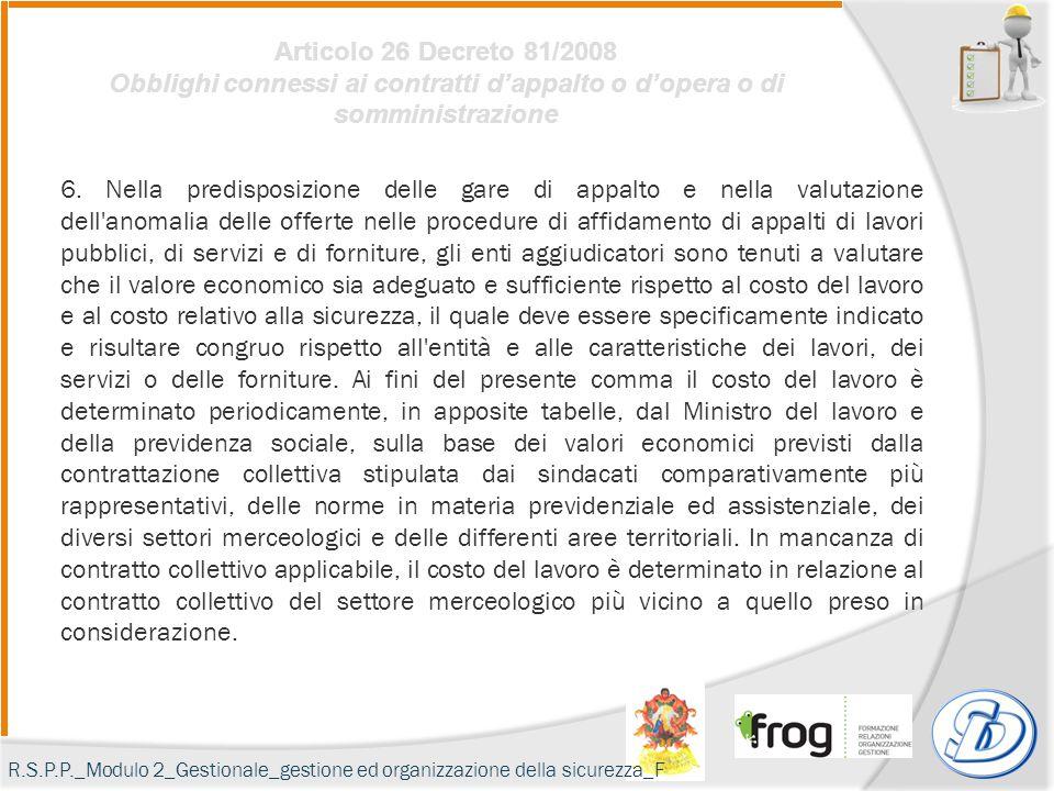 Articolo 26 Decreto 81/2008 Obblighi connessi ai contratti d'appalto o d'opera o di somministrazione 6. Nella predisposizione delle gare di appalto e