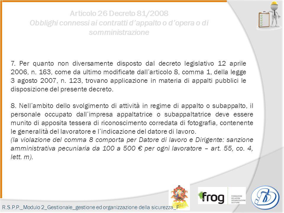 Articolo 26 Decreto 81/2008 Obblighi connessi ai contratti d'appalto o d'opera o di somministrazione 7. Per quanto non diversamente disposto dal decre
