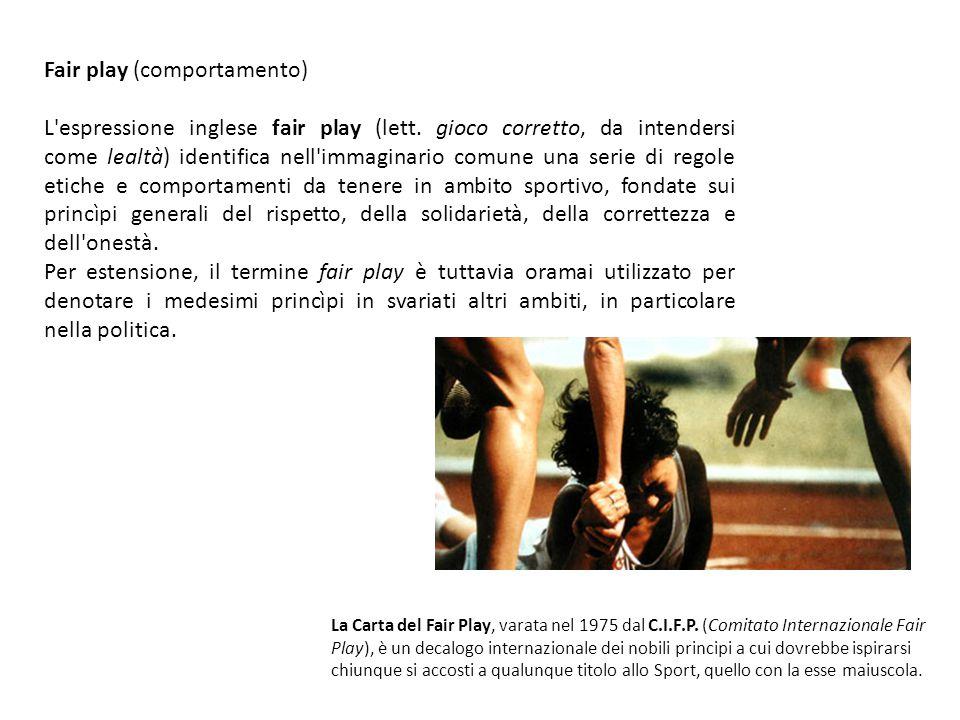 Fair play (comportamento) L'espressione inglese fair play (lett. gioco corretto, da intendersi come lealtà) identifica nell'immaginario comune una ser