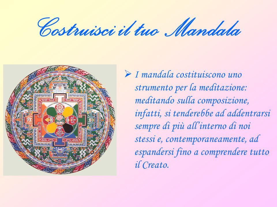 Costruisci il tuo Mandala  Queste composizioni rappresentano, in un vorticare di colori spesso molto vivaci, l'Universo al di fuori di noi e, nello stesso tempo, l'Universo all'interno di noi.