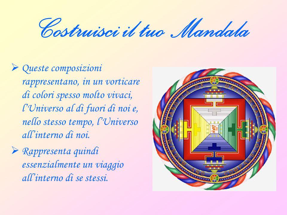 Costruisci il tuo Mandala  Queste composizioni rappresentano, in un vorticare di colori spesso molto vivaci, l'Universo al di fuori di noi e, nello s