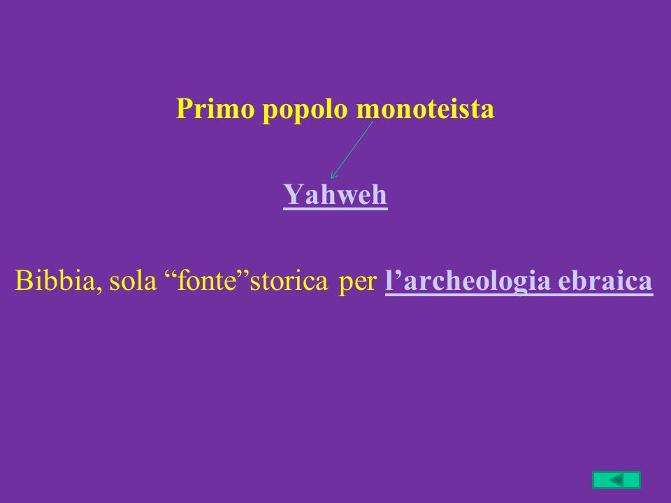 "Primo popolo monoteista Yahweh Bibbia, sola ""fonte""storica per l'archeologia ebraical'archeologia ebraica"