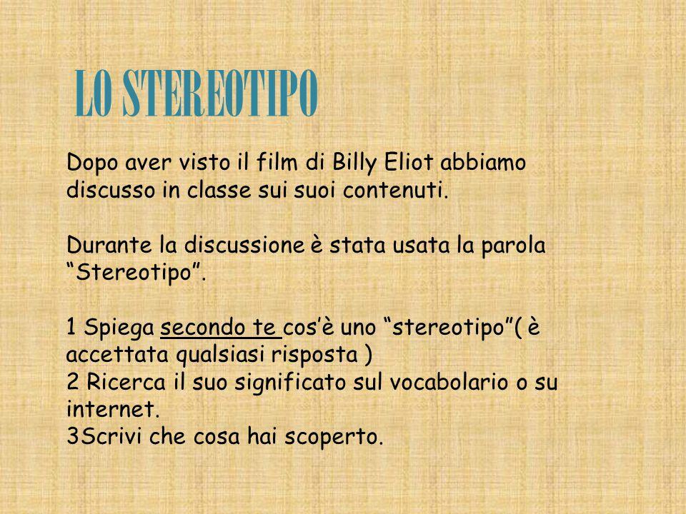 LO STEREOTIPO Dopo aver visto il film di Billy Eliot abbiamo discusso in classe sui suoi contenuti.