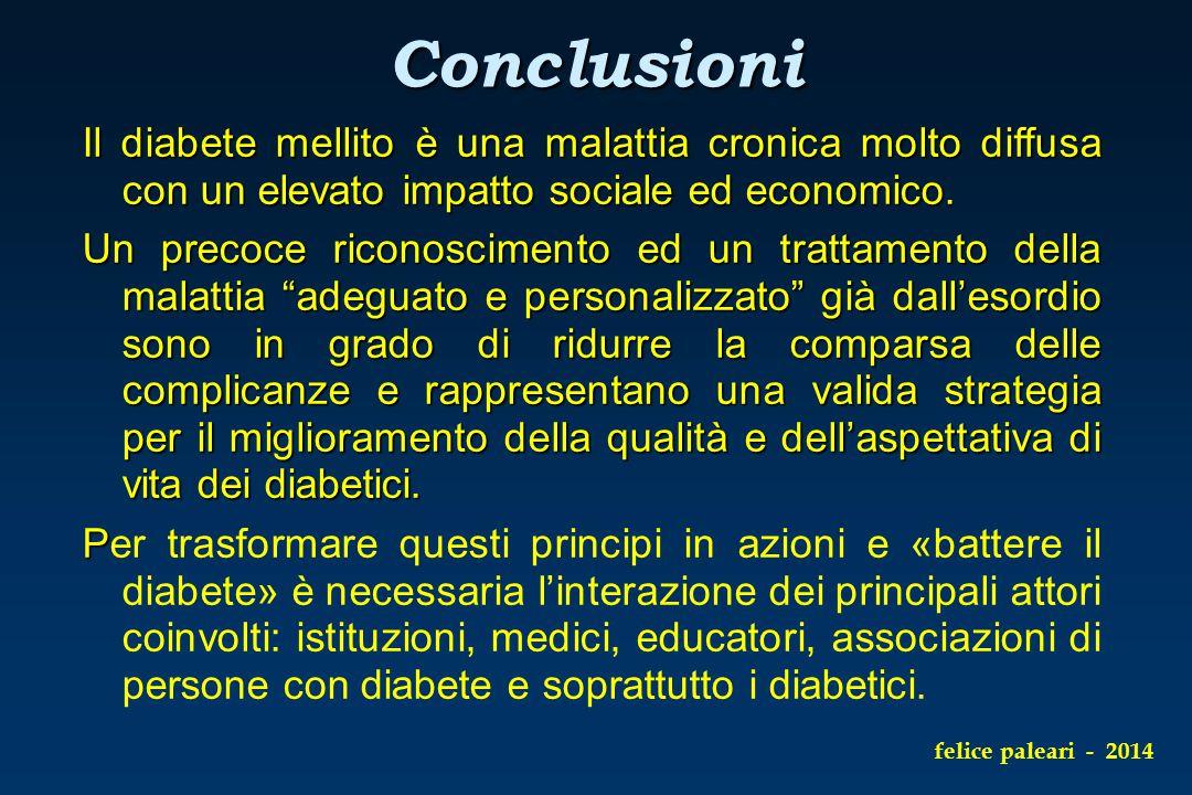 Conclusioni Il diabete mellito è una malattia cronica molto diffusa con un elevato impatto sociale ed economico. Un precoce riconoscimento ed un tratt