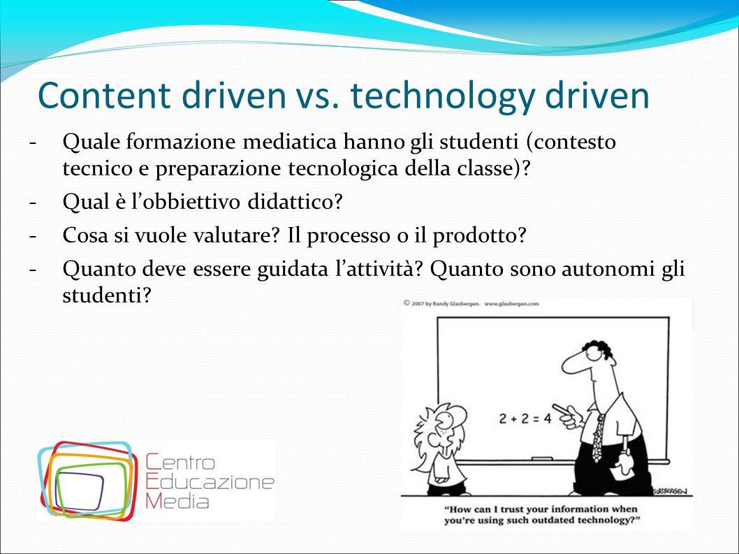 Content driven vs. technology driven -Quale formazione mediatica hanno gli studenti (contesto tecnico e preparazione tecnologica della classe)? -Qual