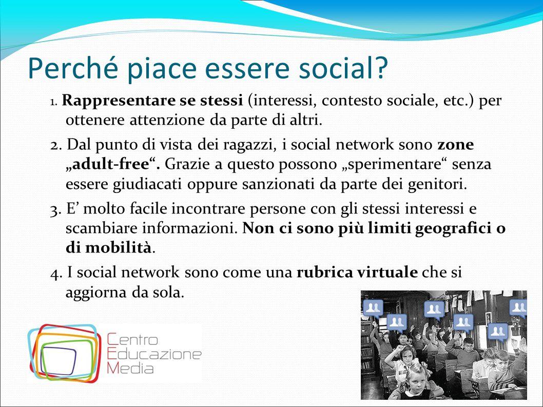 Perché piace essere social? 1. Rappresentare se stessi (interessi, contesto sociale, etc.) per ottenere attenzione da parte di altri. 2. Dal punto di