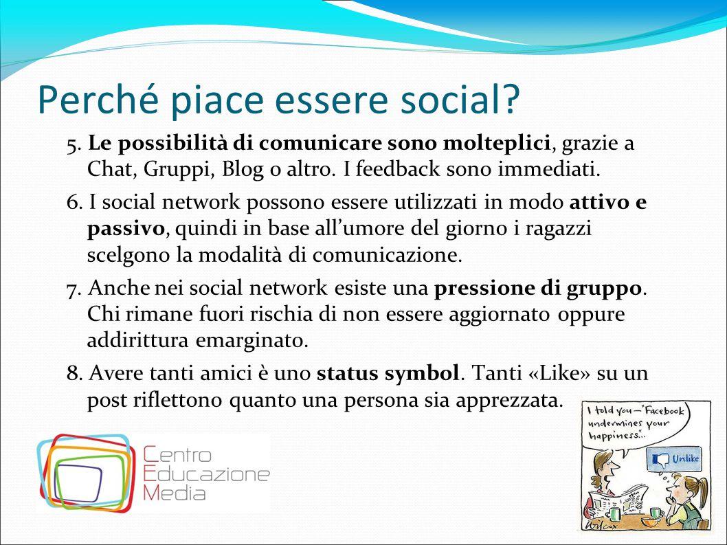 Perché piace essere social? 5. Le possibilità di comunicare sono molteplici, grazie a Chat, Gruppi, Blog o altro. I feedback sono immediati. 6. I soci