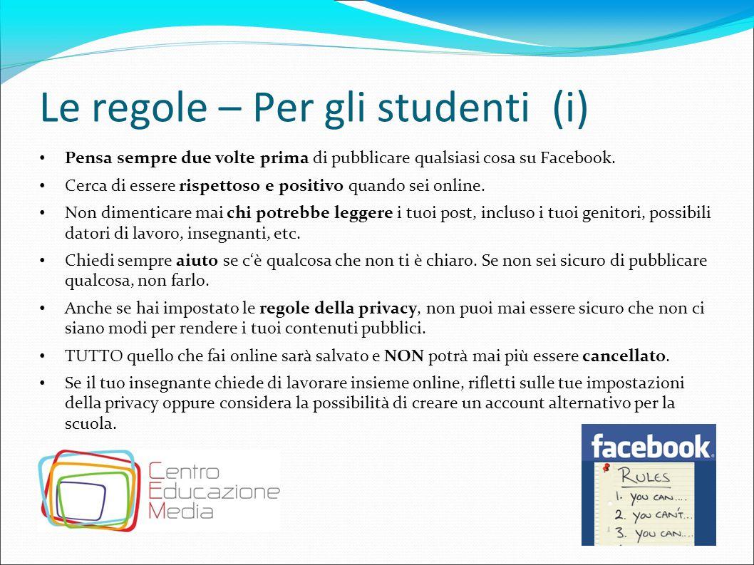 Le regole – Per gli studenti (i) Pensa sempre due volte prima di pubblicare qualsiasi cosa su Facebook. Cerca di essere rispettoso e positivo quando s