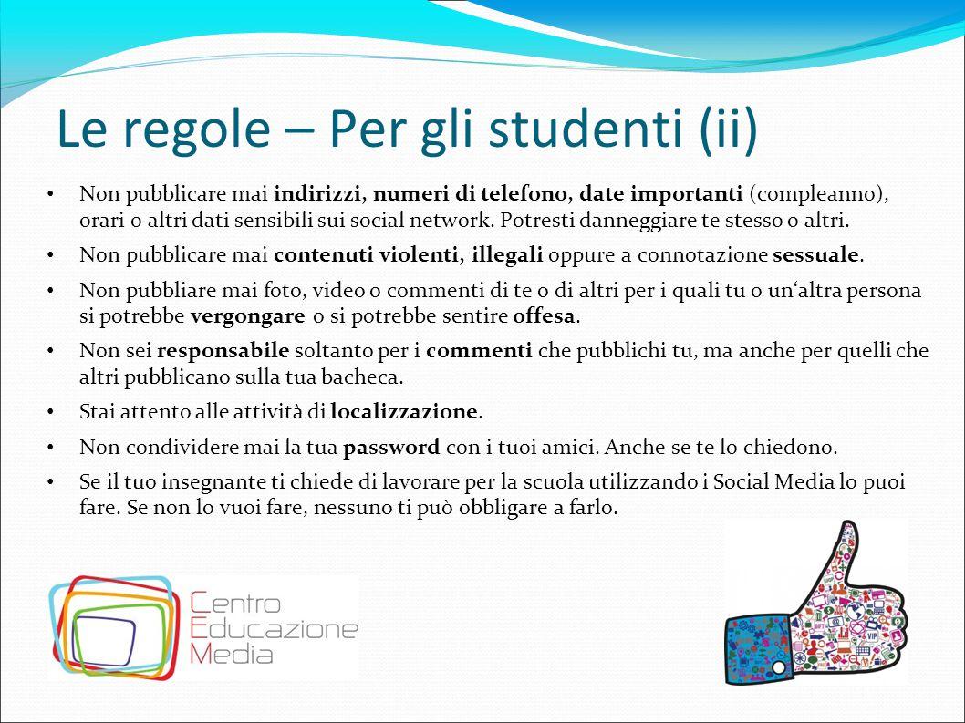 Le regole – Per gli studenti (ii) Non pubblicare mai indirizzi, numeri di telefono, date importanti (compleanno), orari o altri dati sensibili sui soc