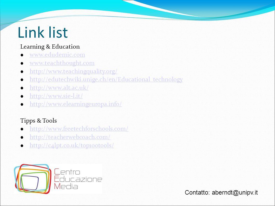 Link list Learning & Education www.edudemic.com www.teachthought.com http://www.teachingquality.org/ http://edutechwiki.unige.ch/en/Educational_techno