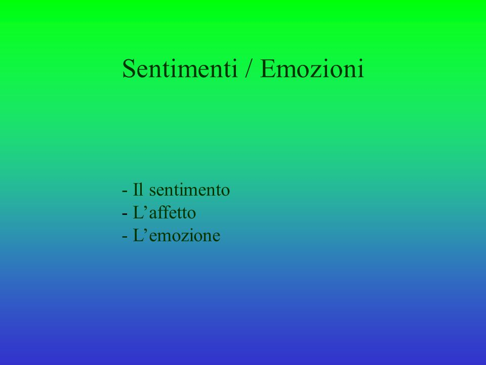 Sentimenti / Emozioni - Il sentimento - L'affetto - L'emozione