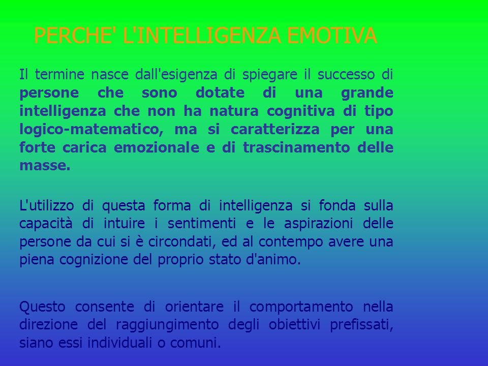 L utilizzo di questa forma di intelligenza si fonda sulla capacità di intuire i sentimenti e le aspirazioni delle persone da cui si è circondati, ed al contempo avere una piena cognizione del proprio stato d animo.