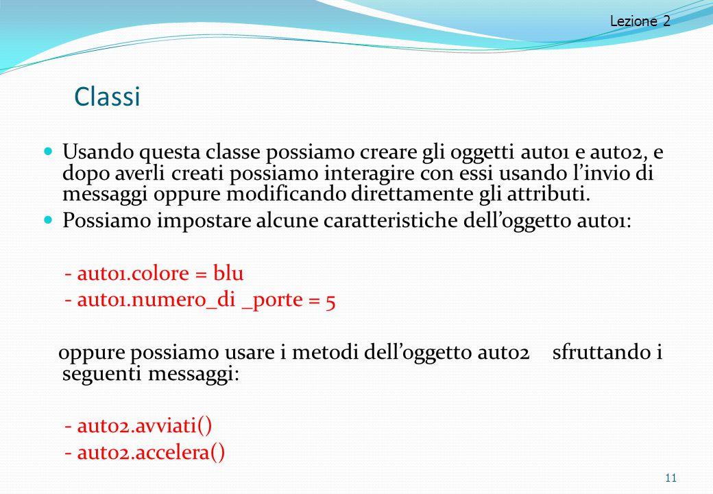 Classi Usando questa classe possiamo creare gli oggetti auto1 e auto2, e dopo averli creati possiamo interagire con essi usando l'invio di messaggi op