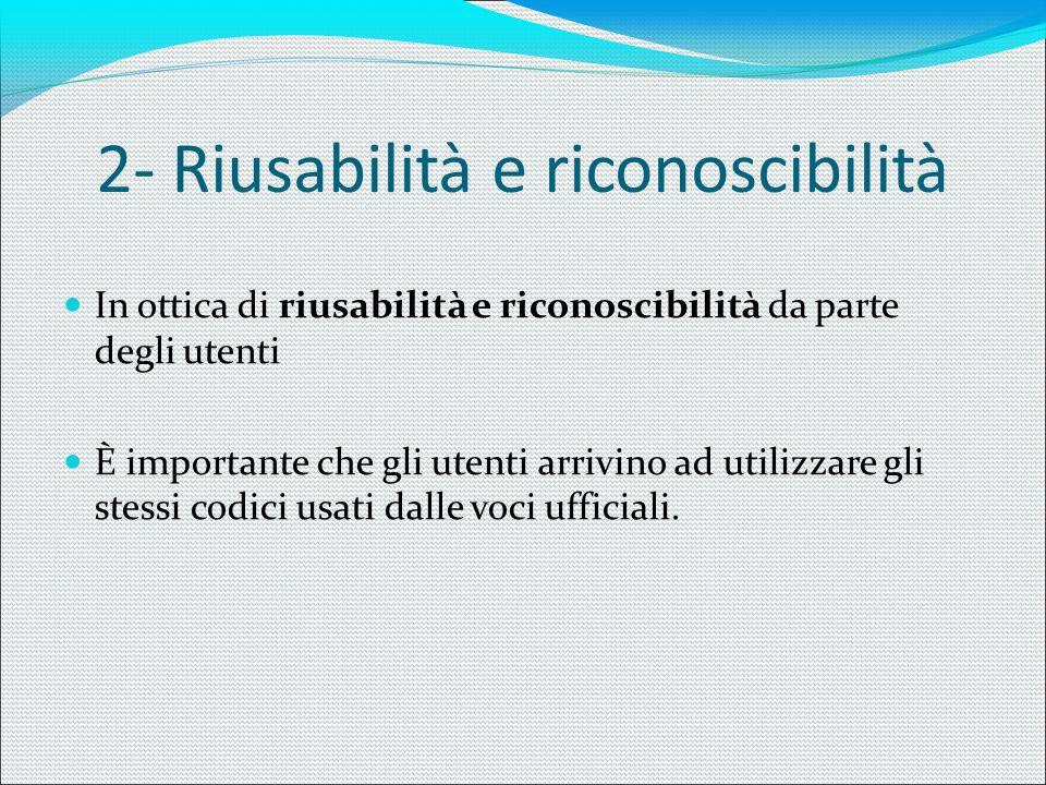2- Riusabilità e riconoscibilità In ottica di riusabilità e riconoscibilità da parte degli utenti È importante che gli utenti arrivino ad utilizzare g
