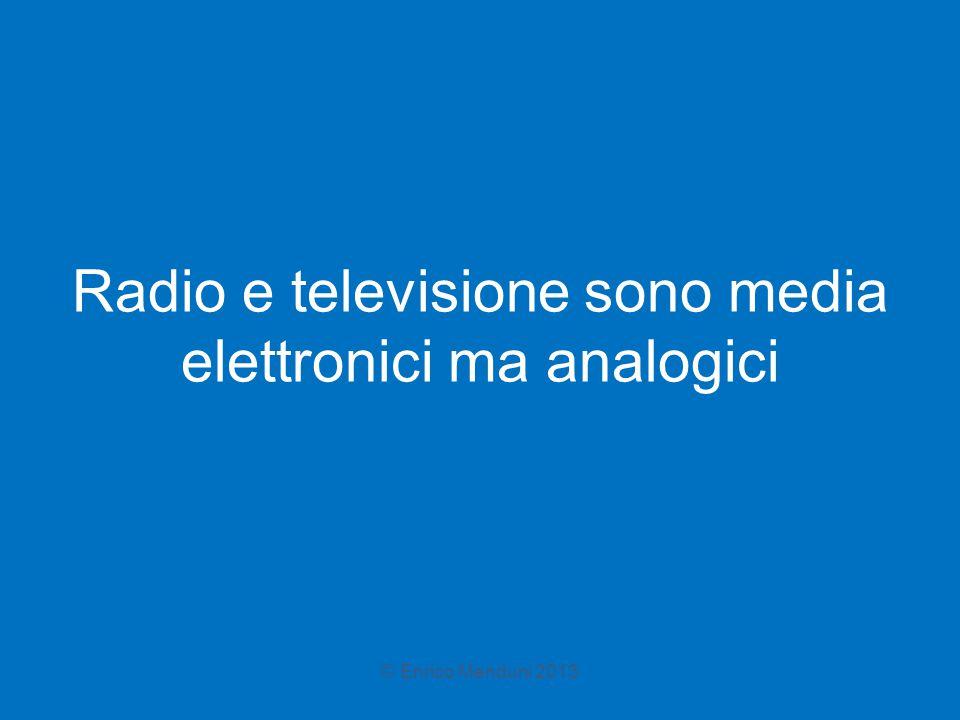 Radio e televisione sono media elettronici ma analogici © Enrico Menduni 2013
