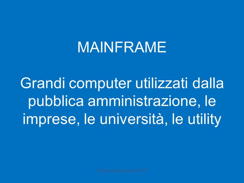 MAINFRAME Grandi computer utilizzati dalla pubblica amministrazione, le imprese, le università, le utility © Enrico Menduni 2013