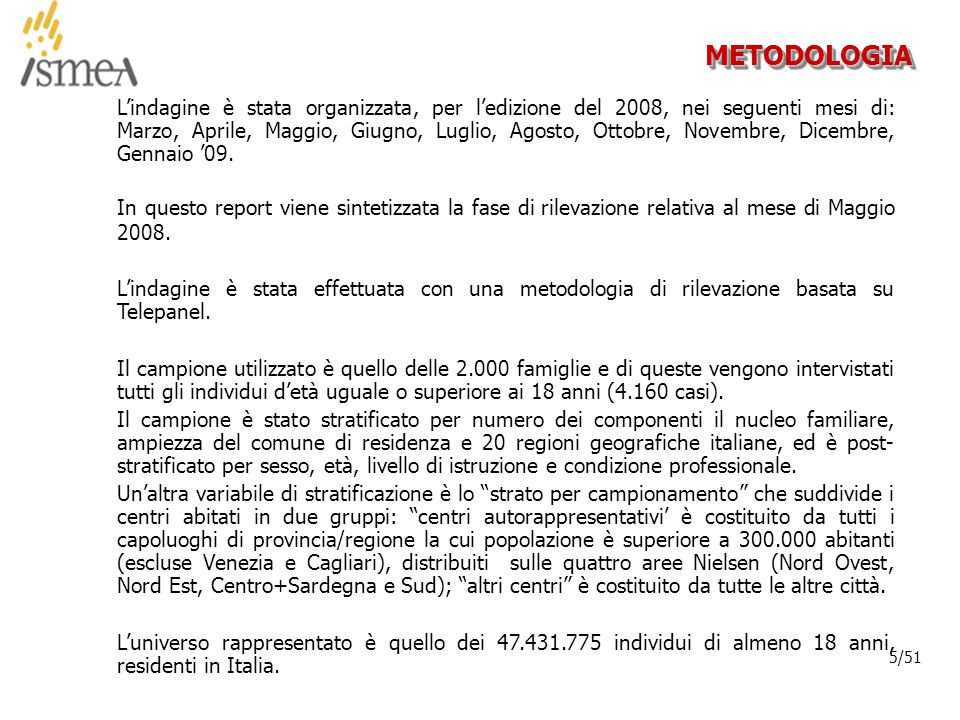 © 2005 ISMEA-Il mercato dei prodotti floricoli Job 6300 5/36 5/51 METODOLOGIAMETODOLOGIA L'indagine è stata organizzata, per l'edizione del 2008, nei seguenti mesi di: Marzo, Aprile, Maggio, Giugno, Luglio, Agosto, Ottobre, Novembre, Dicembre, Gennaio '09.