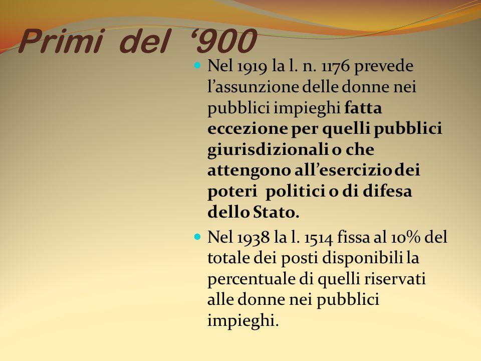Nel 1919 la l. n. 1176 prevede l'assunzione delle donne nei pubblici impieghi fatta eccezione per quelli pubblici giurisdizionali o che attengono all'