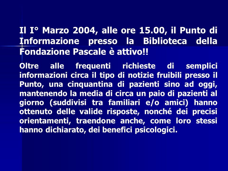 Il I° Marzo 2004, alle ore 15.00, il Punto di Informazione presso la Biblioteca della Fondazione Pascale è attivo!! Oltre alle frequenti richieste di