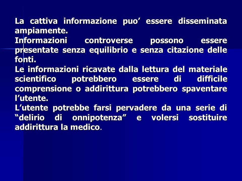 La cattiva informazione puo' essere disseminata ampiamente. Informazioni controverse possono essere presentate senza equilibrio e senza citazione dell