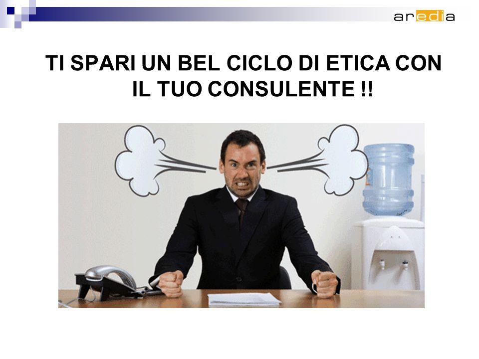 TI SPARI UN BEL CICLO DI ETICA CON IL TUO CONSULENTE !!