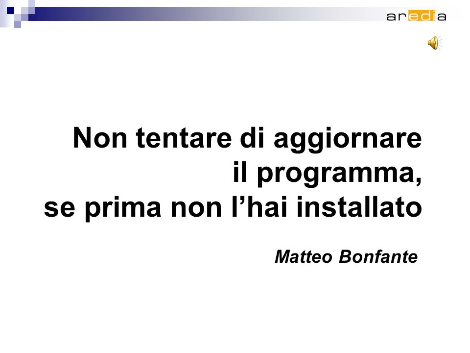 Non tentare di aggiornare il programma, se prima non l'hai installato Matteo Bonfante