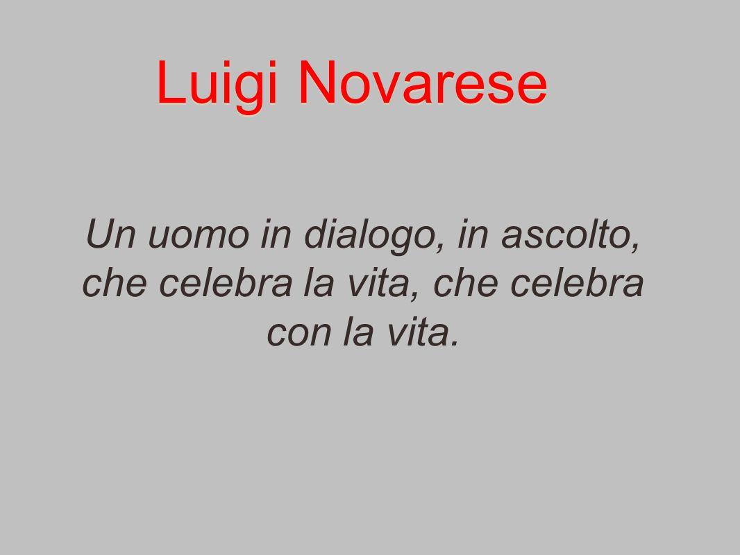 Luigi Novarese Un uomo in dialogo, in ascolto, che celebra la vita, che celebra con la vita.