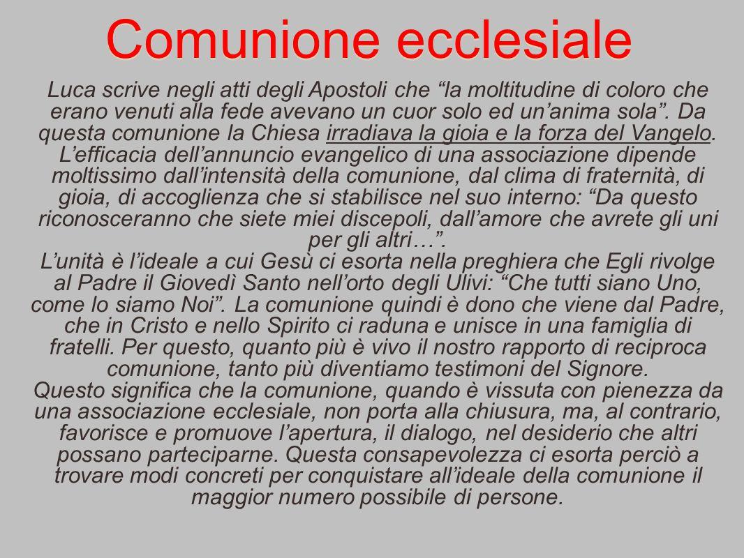 """Comunione ecclesiale Luca scrive negli atti degli Apostoli che """"la moltitudine di coloro che erano venuti alla fede avevano un cuor solo ed un'anima s"""