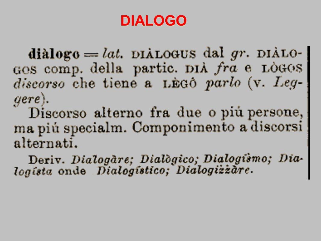 Dialogare è fare il dono di me all'altro; l'altro lo arricchisce di se e poi me lo restituisce in dono.