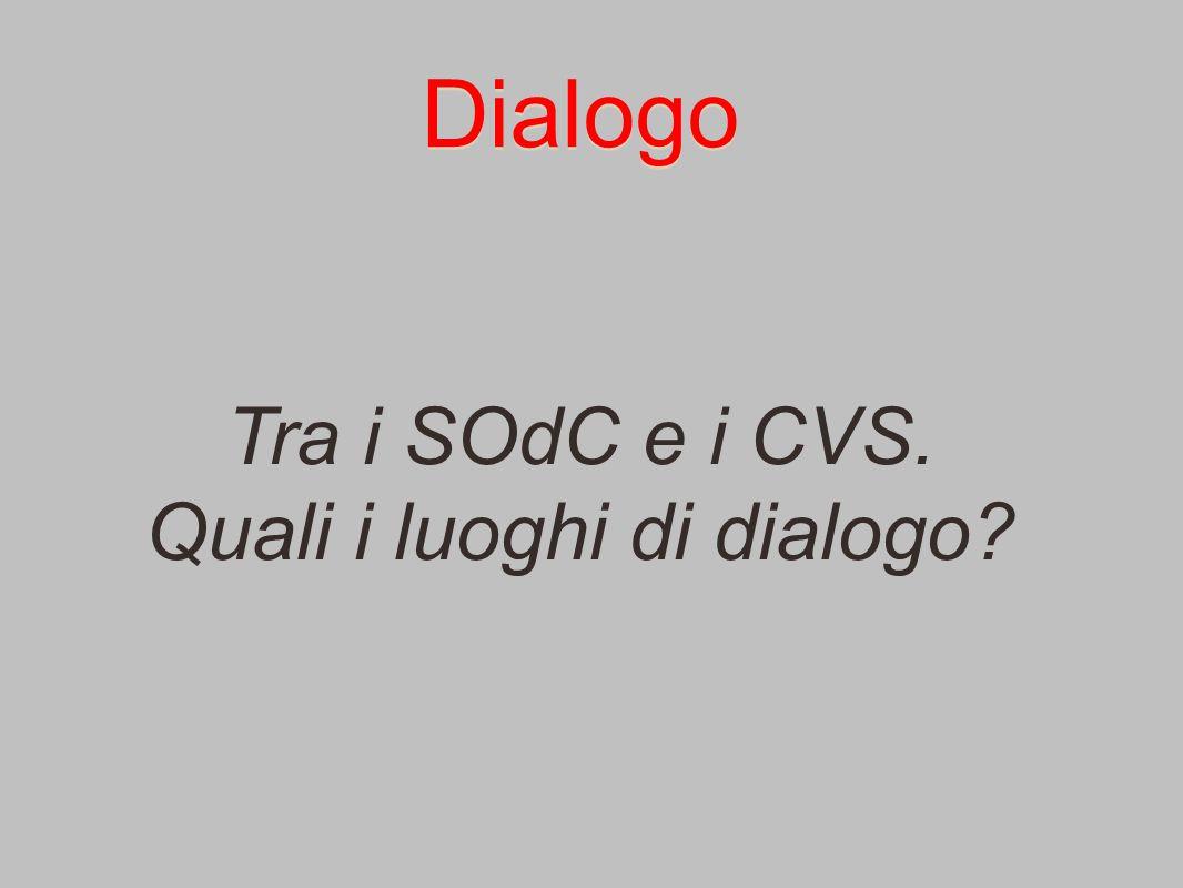 Dialogo Tra i SOdC e i CVS. Quali i luoghi di dialogo?