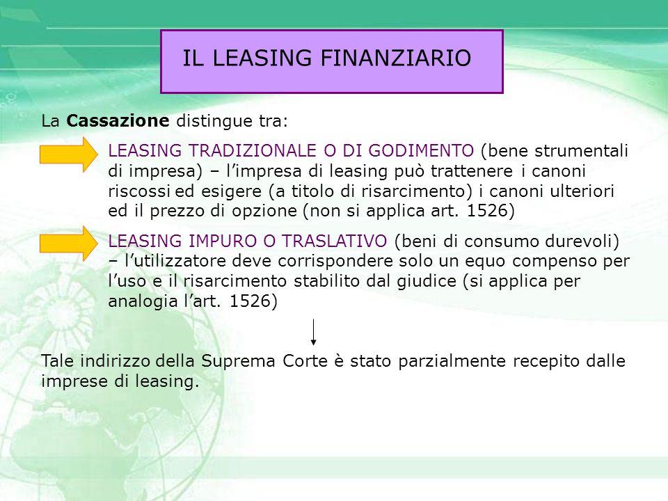 IL LEASING FINANZIARIO La Cassazione distingue tra: LEASING TRADIZIONALE O DI GODIMENTO (bene strumentali di impresa) – l'impresa di leasing può tratt