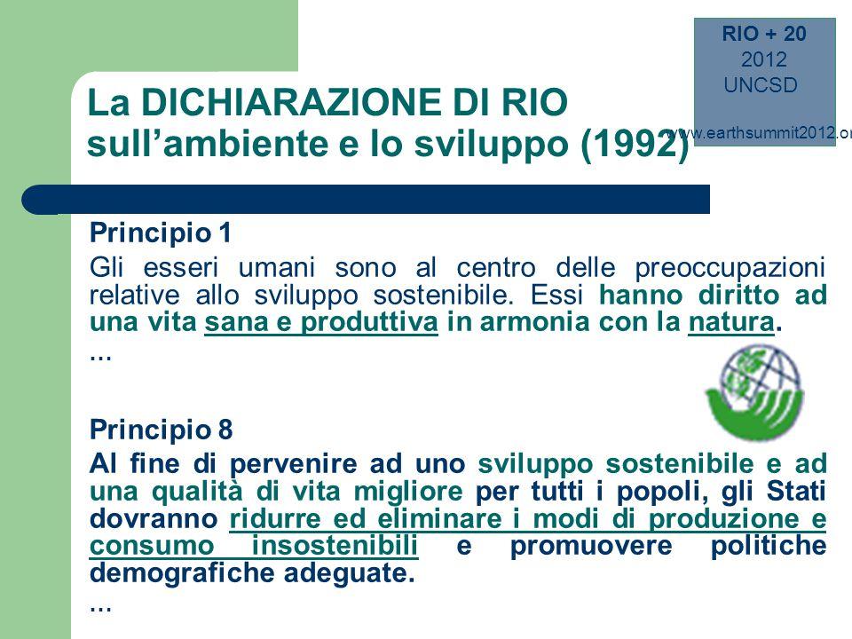 La DICHIARAZIONE DI RIO sull'ambiente e lo sviluppo (1992) Principio 1 Gli esseri umani sono al centro delle preoccupazioni relative allo sviluppo sostenibile.