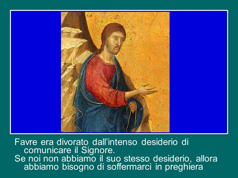 Favre prova il desiderio di «lasciare che Cristo occupi il centro del cuore» (Memoriale, 68). Solo se si è centrati in Dio è possibile andare verso le